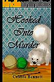 Hooked Into Murder: A Yarn Genie Mystery -Crochet (Yarn Genie Mysteries Book 2)