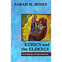 Ethics and the Elderly: The Challenge of Long-Term Care