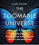 The Zoomable Universe: A Step-by-Step Tour Through Cosmic Scale, from the Infinite to the Infinitesimal