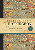 The Lost Sermons of C. H. Spurgeon Volume I: His Earliest Outlines and Sermons Between 1851 and 1854 (The Lost Sermons of C.H. Spurgeon) (English Edition)