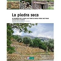 La piedra seca: Un recorrido por el mundo, allí donde la sencilla piedra hace paisaje (Saber Hacer)
