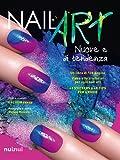 Nail art nuove e di tendenza. Ediz. illustrata. Con gadget