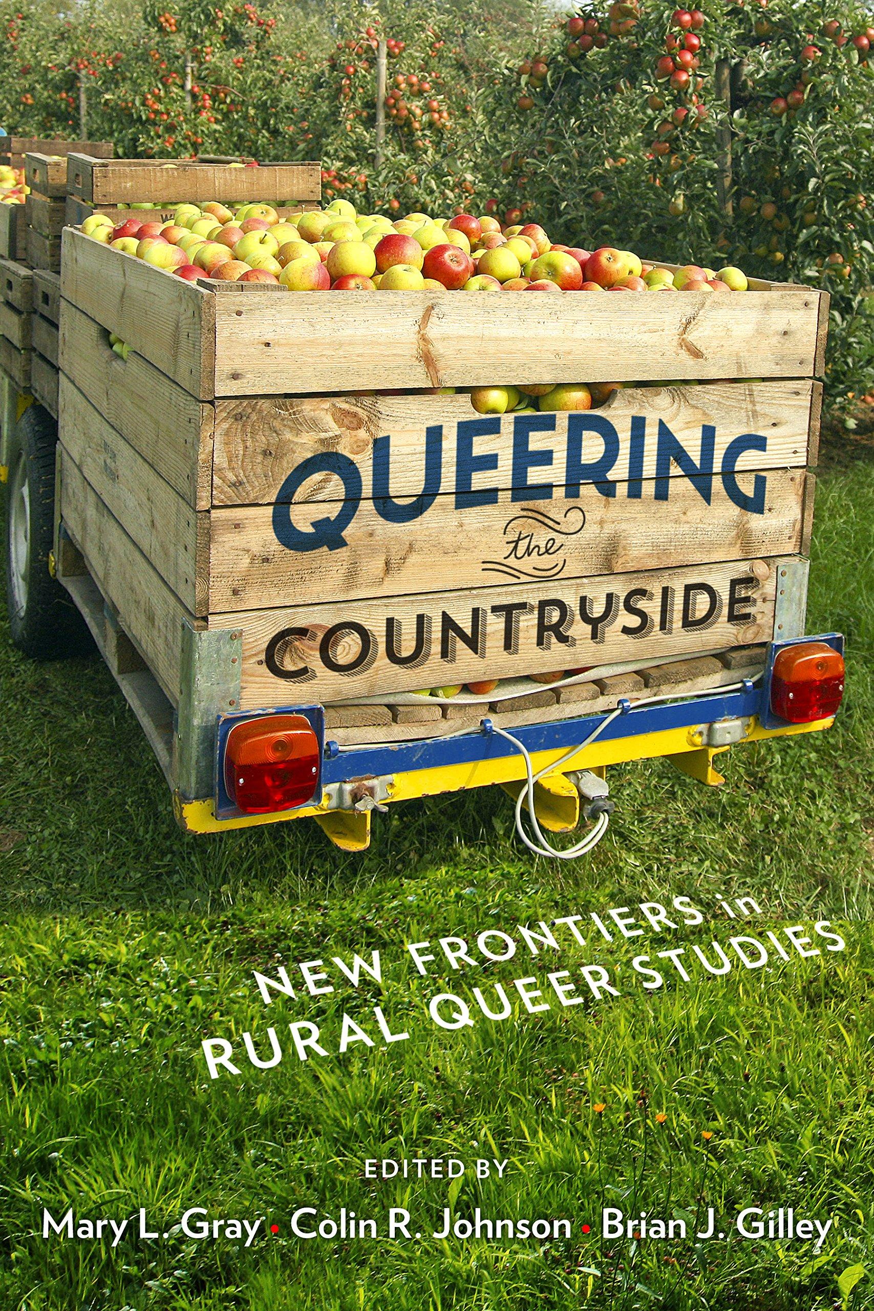 Read Online Queering the Countryside: New Frontiers in Rural Queer Studies (Intersections) ebook