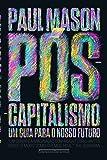 Pós-Capitalismo. Um Guia Para o Nosso Futuro