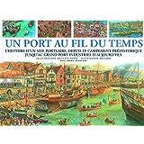 Un port au fil du temps: L'histoire d'un site portuaire, depuis le campement préhistorique jusqu'au grand port industriel d'aujourd'hui