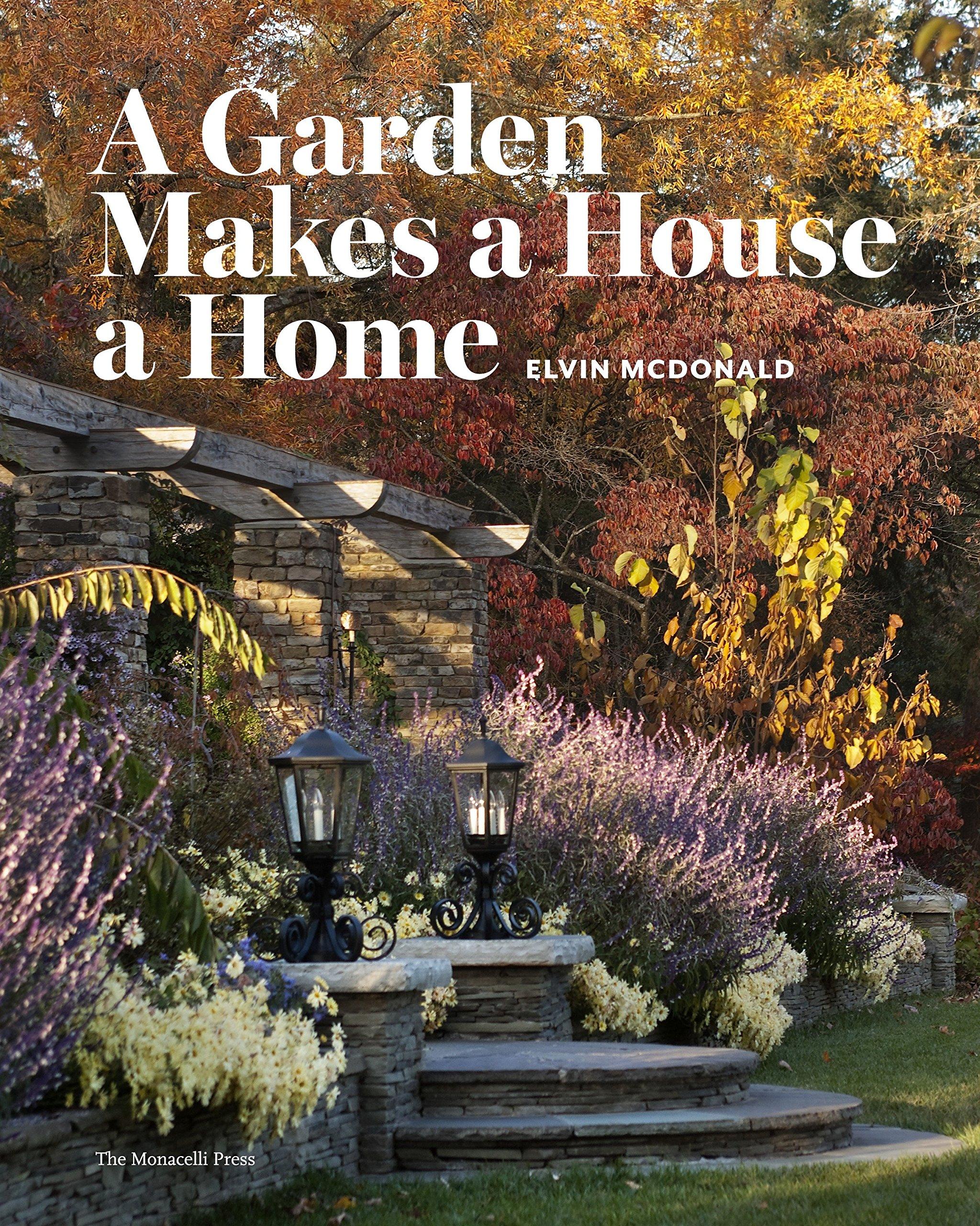 A Garden Makes a House a Home: Elvin McDonald: 9781580933308: Amazon ...