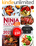 Ninja Foodi Grill Cookbook for Beginners: Ninja Foodi Grill Recipes For Beginners and Advanced Users 2021| The Ultimate…