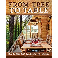 From Tree to Table: How to Make Your Own Rustic Log Furniture (Fox Chapel Publishing...