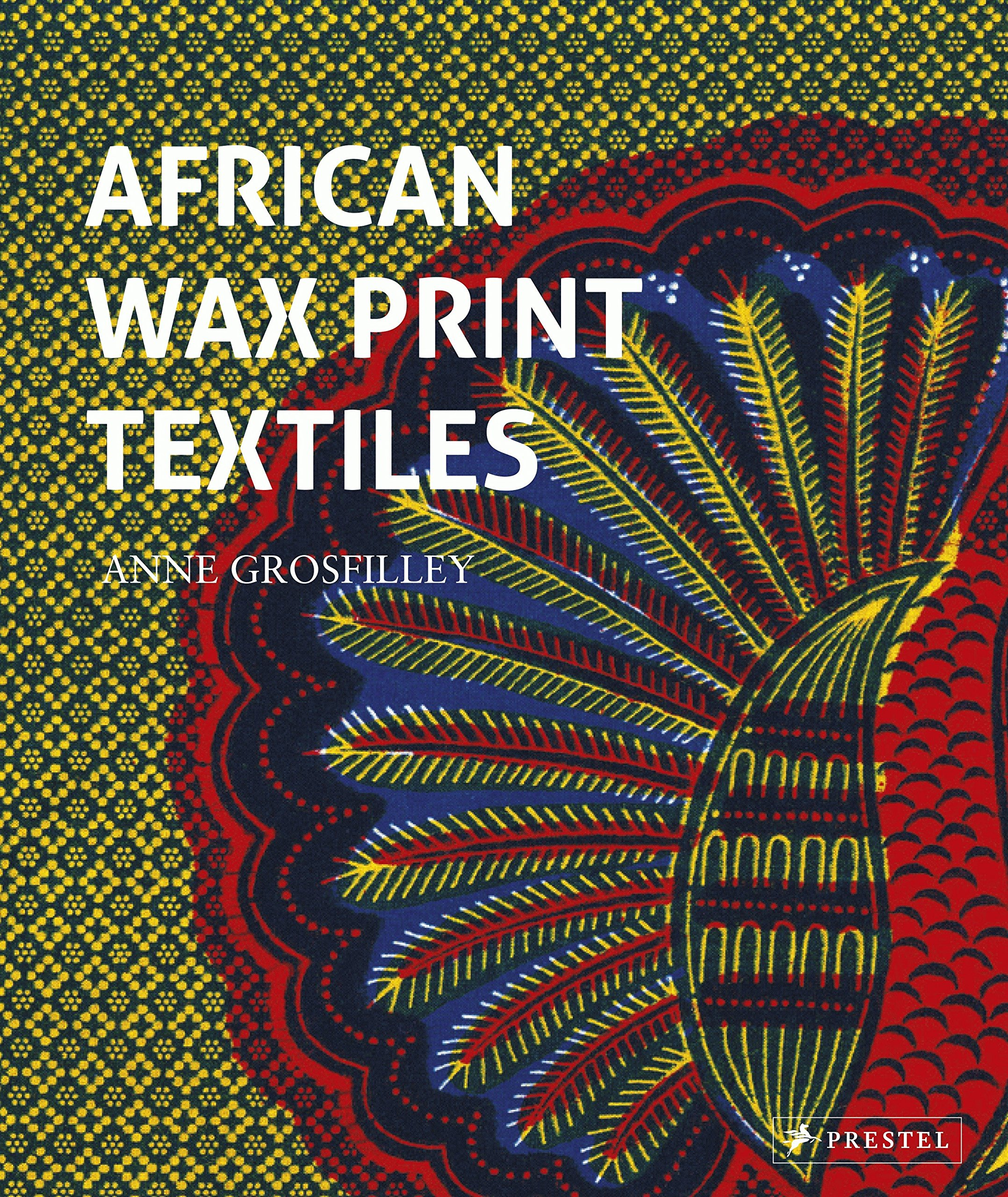 African Wax Print Textiles: Anne Grosfilley: 9783791384368: Amazon