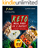 Keto Meal Prep On a Budget: Save Money, Save Time, Lose Weight, and Feel Great (Includes a 7 Day Meal Plan Under $50 and 34 Ketogenic Diet Recipes For Beginners)