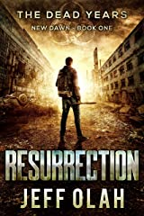 The Dead Years - New Dawn - RESURRECTION - Book 1 (A Post-Apocalyptic Thriller) Kindle Edition