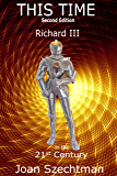 This Time (Richard III in the 21st-century Book 1))