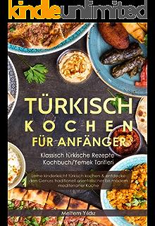 100 Türkische Rezepte für Berufstätige: Orientalische Küche ...