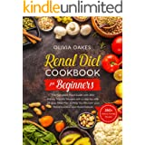 Renal Diet Cookbook for Beginners: The Complete Food Guide with 350+ kidney-friendly Recipes with a step-by-step 28-days Meal