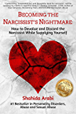 Becoming the Narcissist's Nightmare: How to Devalue and Discard the Narcissist While Supplying Yourself (English Edition)