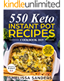 550 Keto Instant Pot Recipes Cookbook 2019: Your Kitchen guide to simple time-saving ketogenic diet recipes for a vibrant and a healthy lifestyle