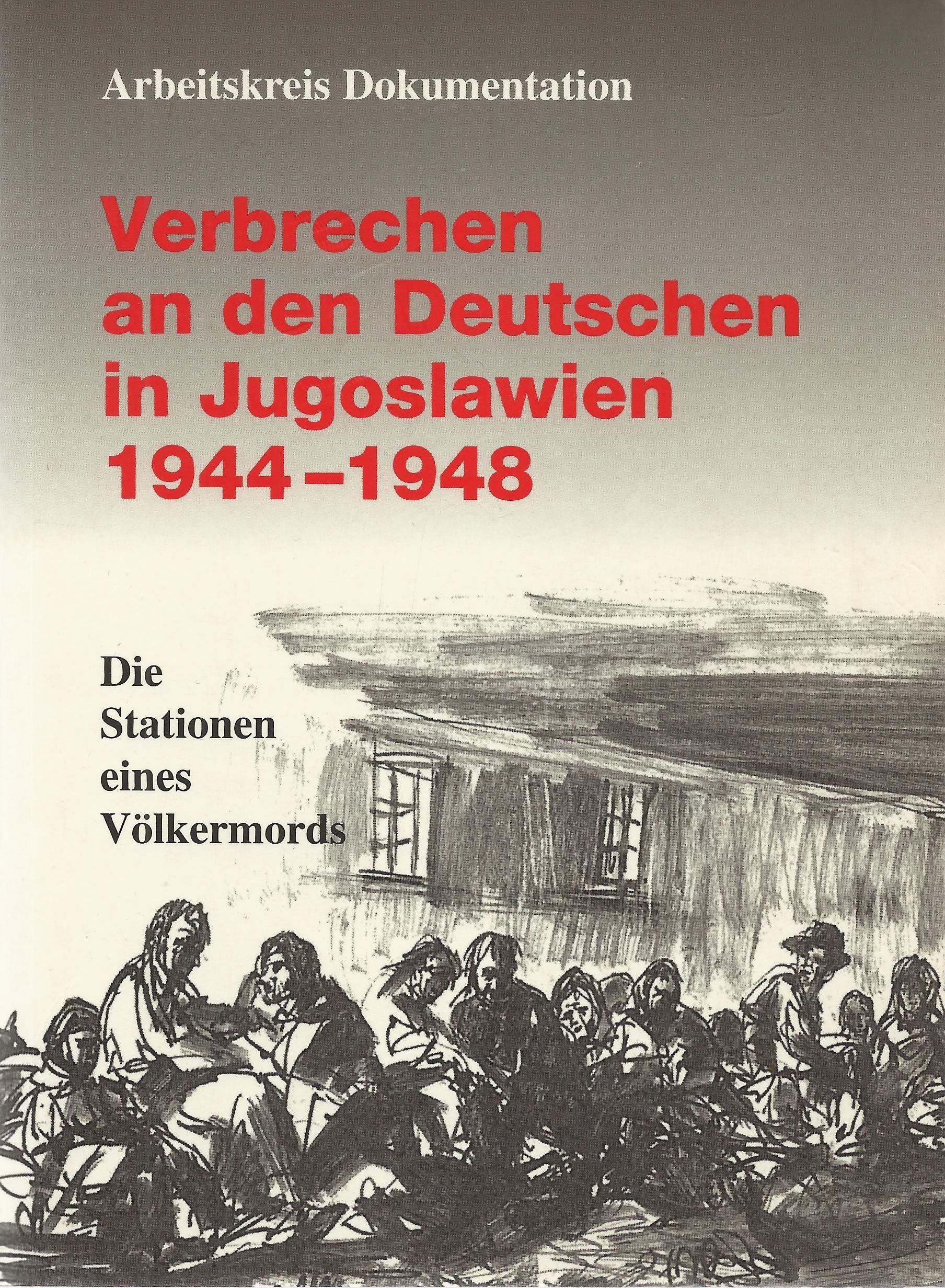 Verbrechen an den Deutschen in Jugoslawien 1944-1948: Stationen eines Völkermords (Donauschwäbisches Archiv)