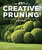The Art of Creative Pruning: Inventive Ideas for Training and Shaping Trees and Shrubs