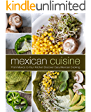 Mexican Cuisine: From Mexico to Your Kitchen Discover Easy Mexican Cooking