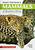Stuart's field guide to mammals of southern Africa: Including Angola, Zambia & Malawi