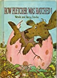 HOW FLETCHER WAS HATCHED by Wende and Harry Devlin (1969 Hardcover 28 pages Parents Magazine Press)