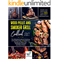 Wood Pellet And Smoker Grill Cookbook: The Ultimate Guide to Smoking and Grilling Over 230 Delicious Recipes of Meat…