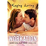 The Workation (Work Less, Play More Book 1)