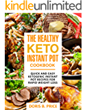 The Healthy Keto Instant Pot Cookbook: Quick and Easy Ketogenic Instant Pot Recipes for Rapid Weight Loss