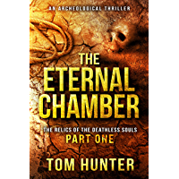 The Eternal Chamber: An Archaeological Thriller: The Relics of the Deathless Souls, part 1 (English Edition)
