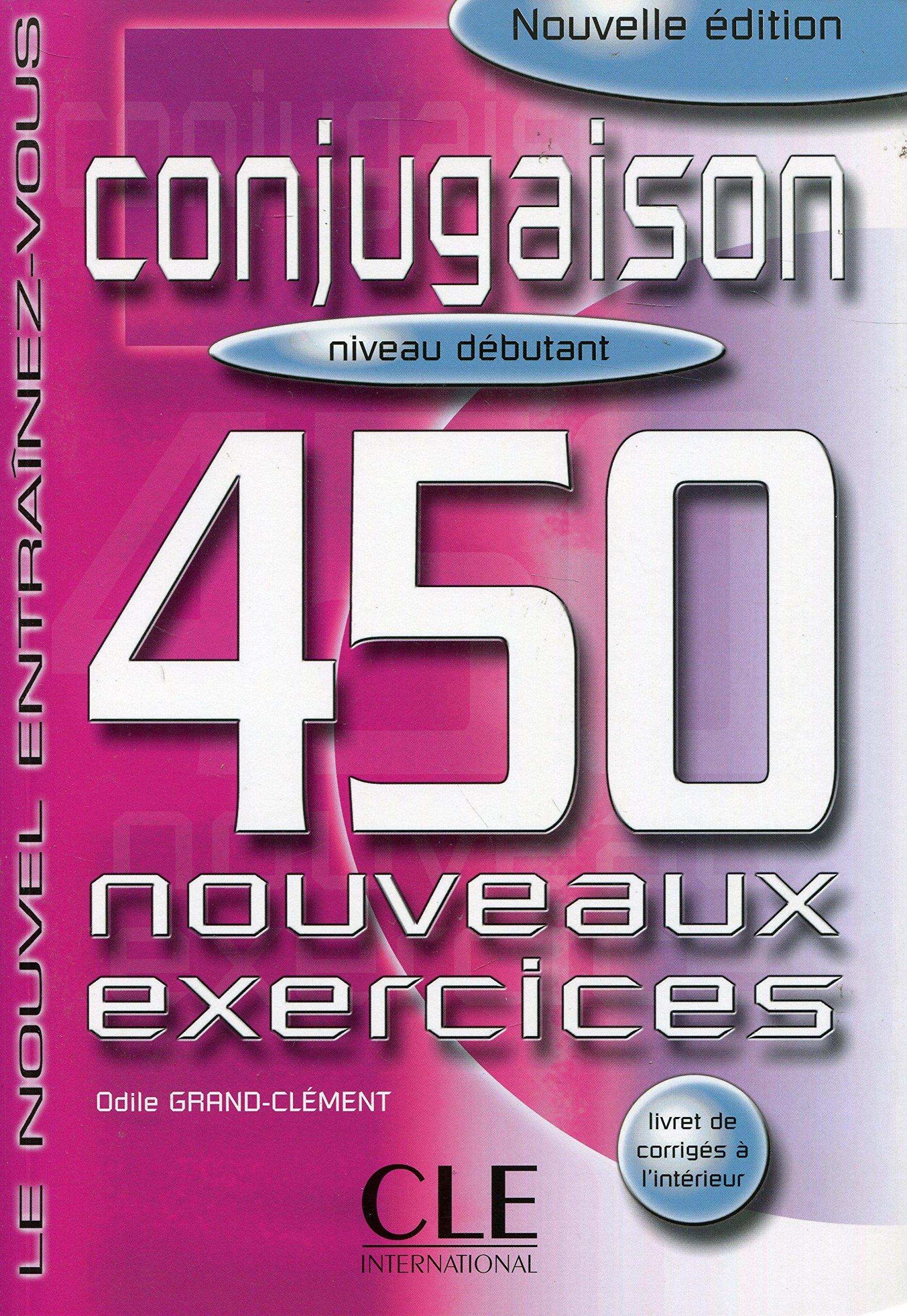 Conjugaison 450 exercices - Niveau débutant - Cahier d'exercices Broché – 7 février 2003 Odile Grand-Clement Clé International 2090335904 Français Langue Etrangère