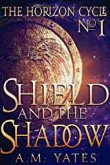 Shield and the Shadow (The Horizon Cycle Book 1) Kindle Edition
