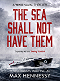 The Sea Shall Not Have Them (The WWII Naval Thrillers Book 1)