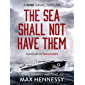 The Sea Shall Not Have Them (WWII Naval Thrillers Book 1)