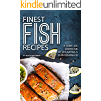 Finest Fish Recipes: A Complete Cookbook of Scrumptious Seafood Dishes! (English Edition)