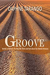Groove: Stories to Refresh The Way We Think and Feel about Our Mental Illnesses Kindle Edition