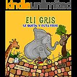 """Children's Spanish book: """"Eli Gris Se queda y está feliz"""" :Libro en Español niños 3-8 (animales ebook) Cuento para Dormir, cuentos infantiles español, ... ESL Books Spanish nº 5) (Spanish Edition)"""