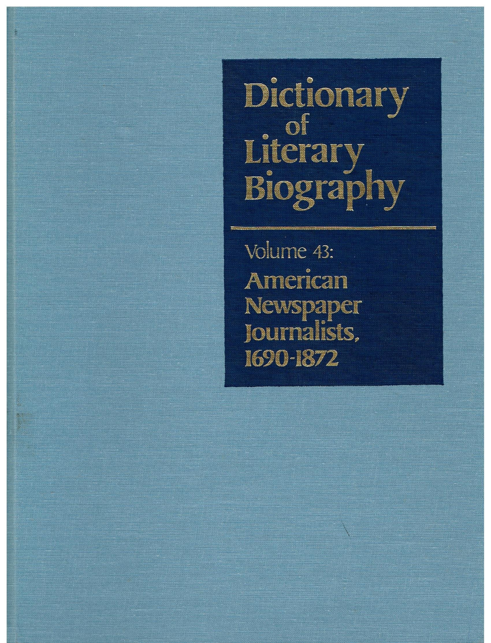 Dictionary of Literary Biography: American Newspaper Journalists 1690-1872