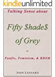 Talking Sense About 'Fifty Shades of Grey', or, Fanfiction, Feminism, and BDSM (English Edition)