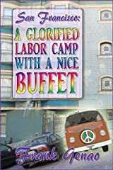 San Francisco: A Glorified Labor Camp With A Nice Buffet Kindle Edition