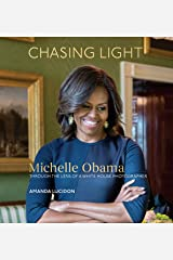 Chasing Light: Michelle Obama Through the Lens of a White House Photographer Kindle Edition