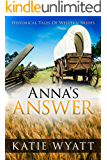 Mail Order Bride: Anna's Answer: Inspirational Pioneer Romance (Historical Tales of Western Brides series Book 12)