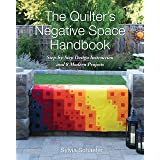 The Quilter's Negative Space Handbook: Step-by-Step Design Instruction and 8 Modern Projects