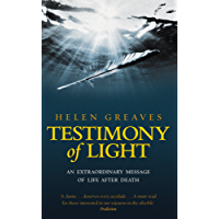 Testimony Of Light: An extraordinary message of life after death (English Edition)