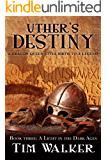 Uther's Destiny (A Light in the Dark Ages Book 3)