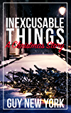 Inexcusable Things: A Christmas Story
