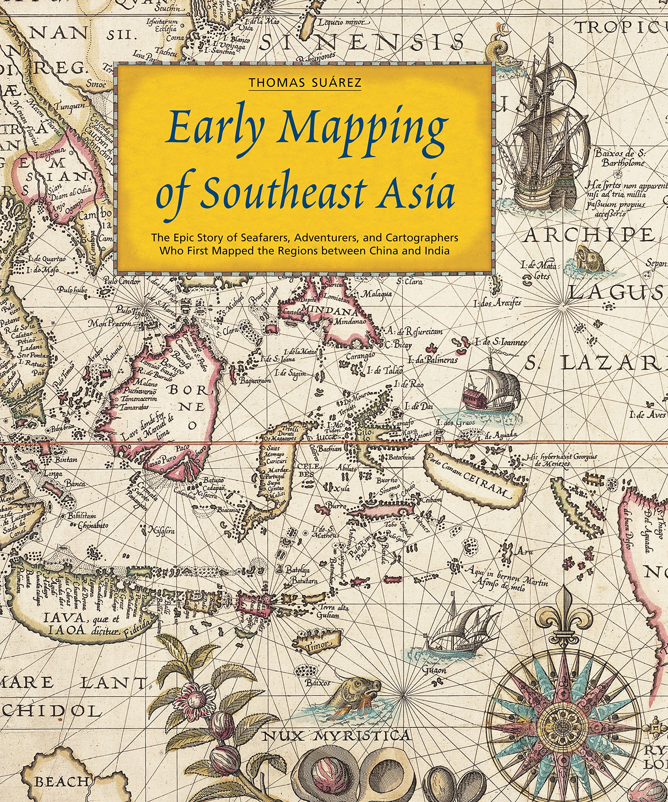 Early Mapping of Southeast Asia: The Epic Story of Seafarers ...