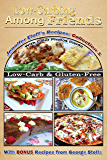 Low-Carbing Among Friends, Jennifer's Eloff's Recipe Collection-1: 100% Gluten-free, Low-carb, Atkins-friendly, Wheat-free, Sugar-Free, Recipes, Bestseller Diet Cookbook series