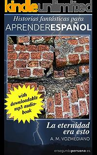 La eternidad era esto (Historias fantásticas para aprender español nº 2) (Spanish Edition