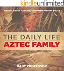 The Daily Life of an Aztec Family - History Books for Kids | Childrens History Books