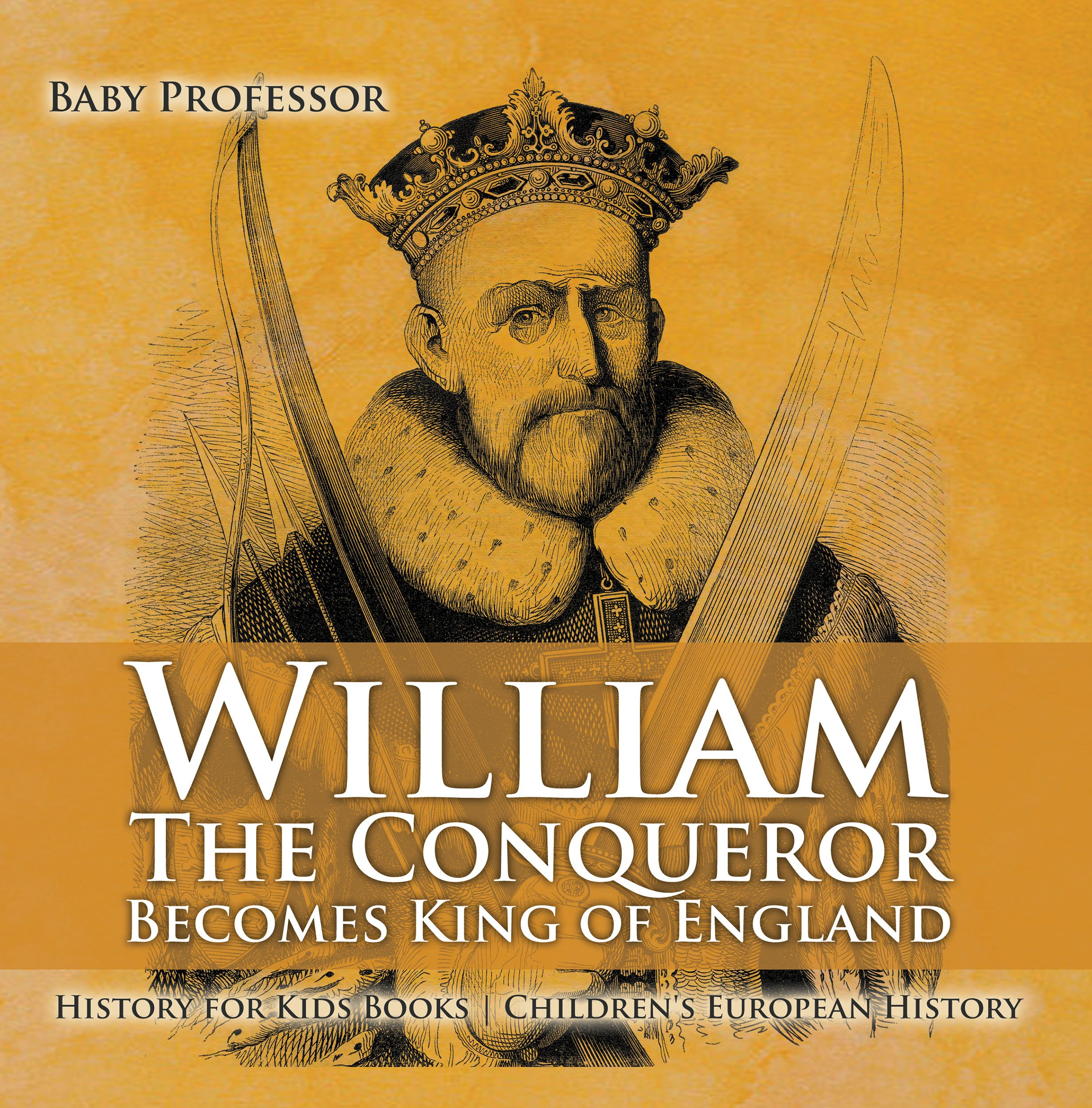William The Conqueror Becomes King of England - History for Kids Books | Chidren's European History (English Edition)